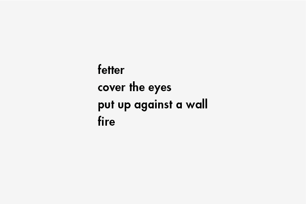 fetter / cover the eyes / put up against a wall / fire