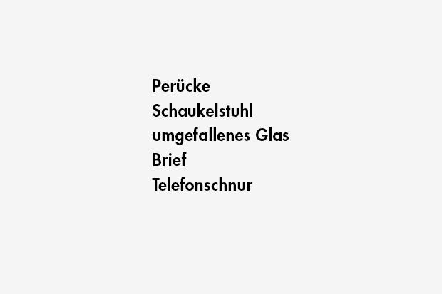 Perücke / Schaukelstuhl / umgefallenes Glas / Brief / Telefonschnur