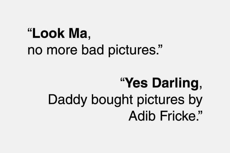"""Look Ma, no more bad pictures."" / ""Yes Darling, Daddy bought pictures by Adib Fricke."""