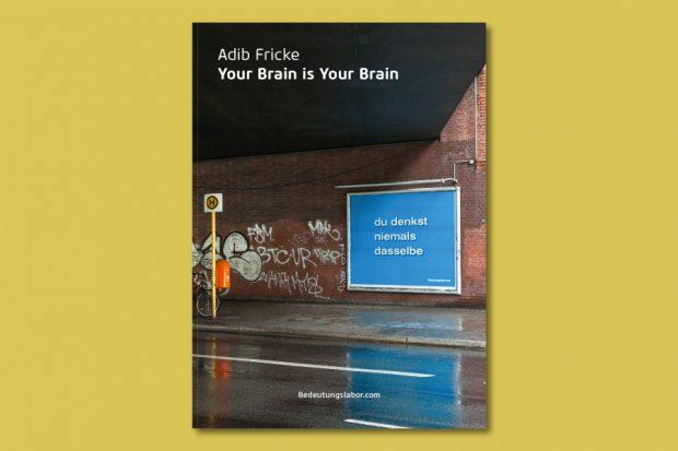 "Titelseite Katalog zu ""Your Brain is Your Brain"", Dokumentation Plakatprojekt, 2013, Edition Adib Fricke"